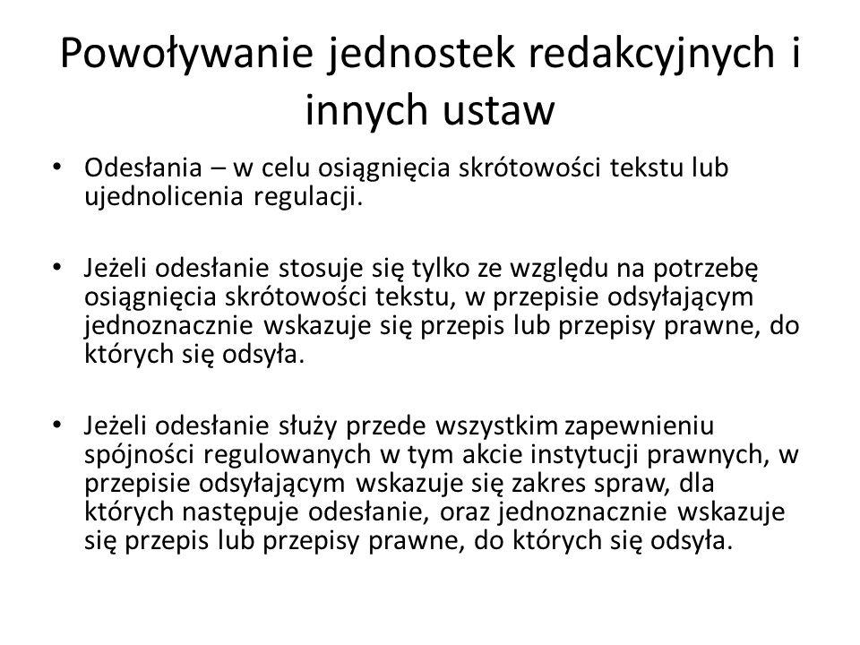 Powoływanie jednostek redakcyjnych i innych ustaw Odesłania – w celu osiągnięcia skrótowości tekstu lub ujednolicenia regulacji. Jeżeli odesłanie stos