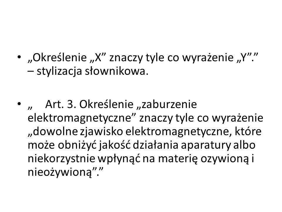 """""""Określenie """"X"""" znaczy tyle co wyrażenie """"Y""""."""" – stylizacja słownikowa. """"Art. 3. Określenie """"zaburzenie elektromagnetyczne"""" znaczy tyle co wyrażenie """""""