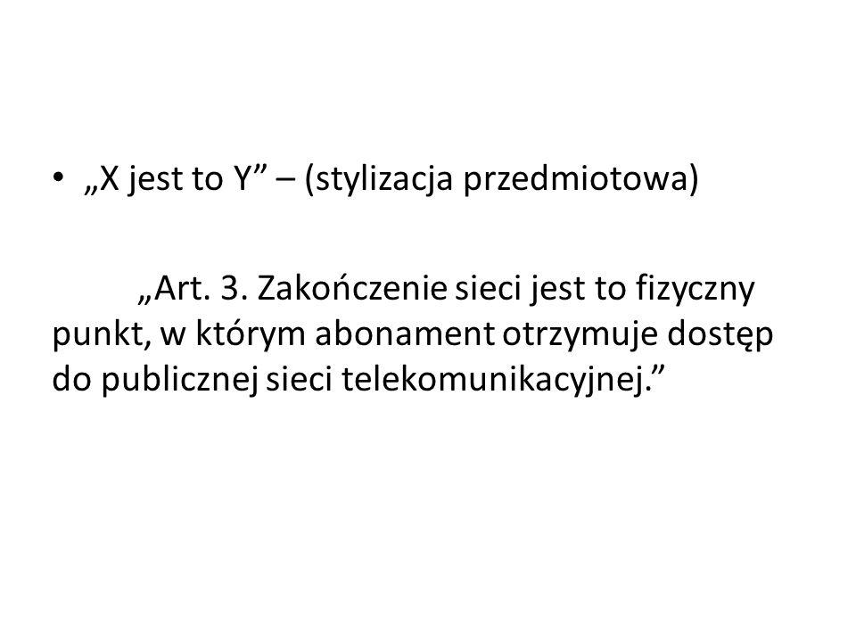 """""""X jest to Y"""" – (stylizacja przedmiotowa) """"Art. 3. Zakończenie sieci jest to fizyczny punkt, w którym abonament otrzymuje dostęp do publicznej sieci t"""