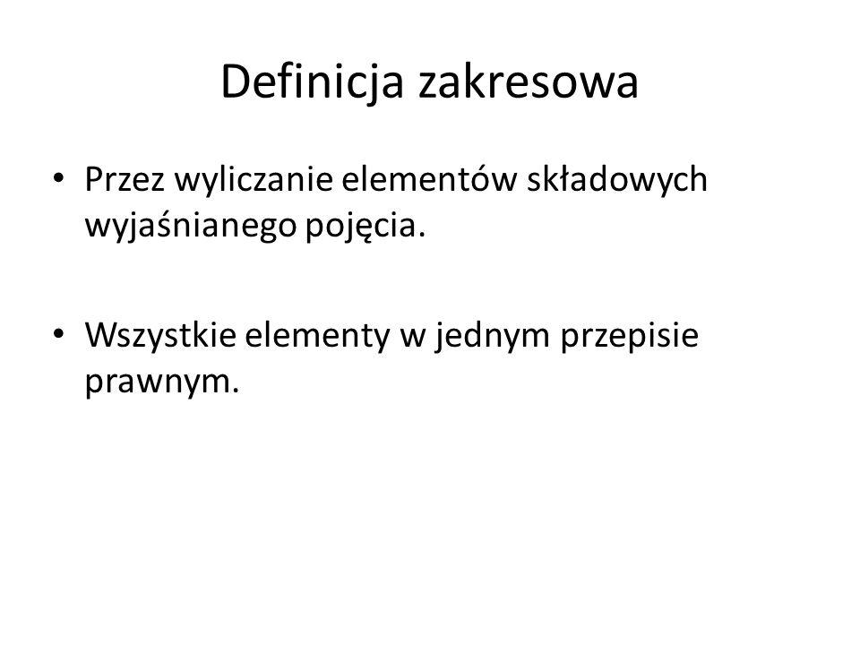Definicja zakresowa Przez wyliczanie elementów składowych wyjaśnianego pojęcia. Wszystkie elementy w jednym przepisie prawnym.