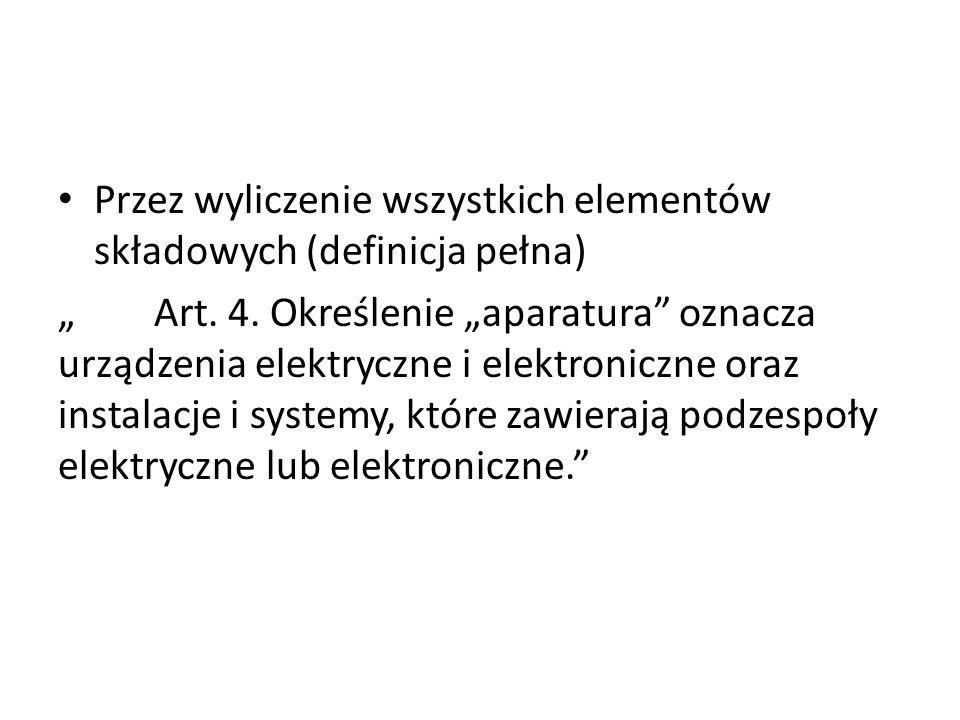 """Przez wyliczenie wszystkich elementów składowych (definicja pełna) """" Art. 4. Określenie """"aparatura"""" oznacza urządzenia elektryczne i elektroniczne ora"""