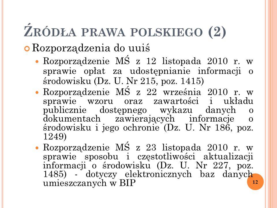 Ź RÓDŁA PRAWA POLSKIEGO (2) Rozporządzenia do uuiś Rozporządzenie MŚ z 12 listopada 2010 r. w sprawie opłat za udostępnianie informacji o środowisku (