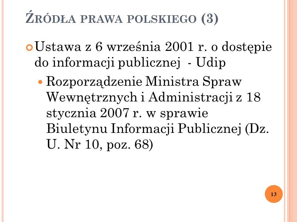 Ź RÓDŁA PRAWA POLSKIEGO (3) Ustawa z 6 września 2001 r. o dostępie do informacji publicznej - Udip Rozporządzenie Ministra Spraw Wewnętrznych i Admini