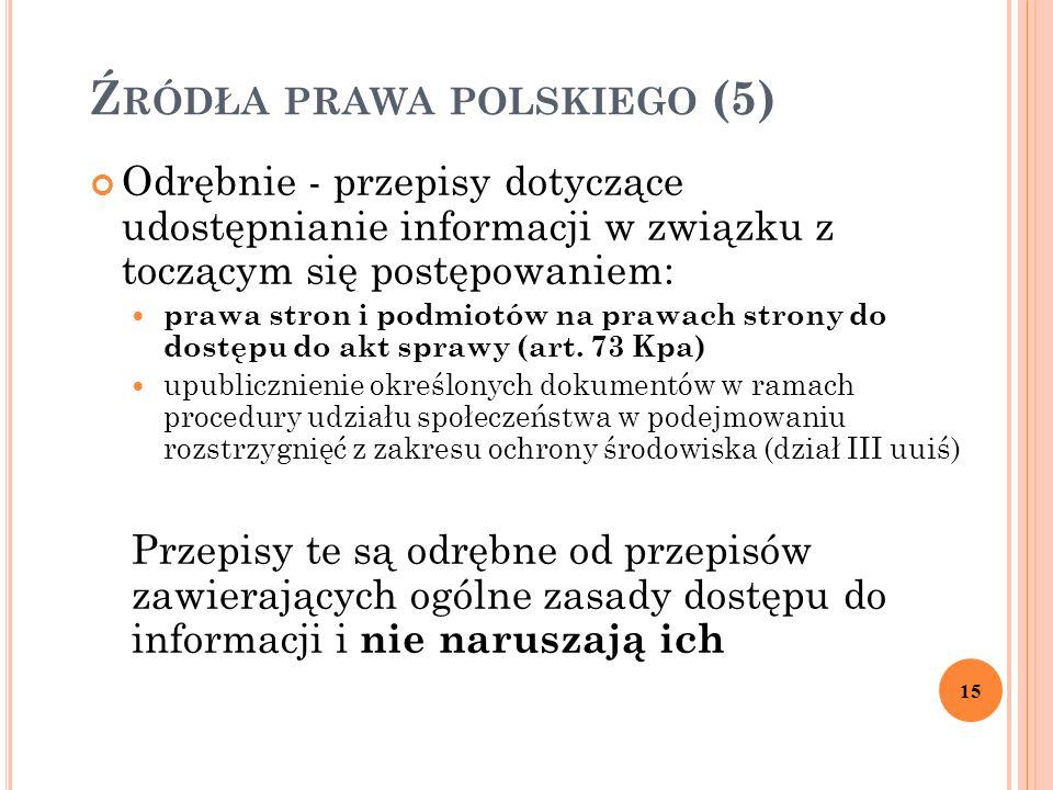Ź RÓDŁA PRAWA POLSKIEGO (5) Odrębnie - przepisy dotyczące udostępnianie informacji w związku z toczącym się postępowaniem: prawa stron i podmiotów na