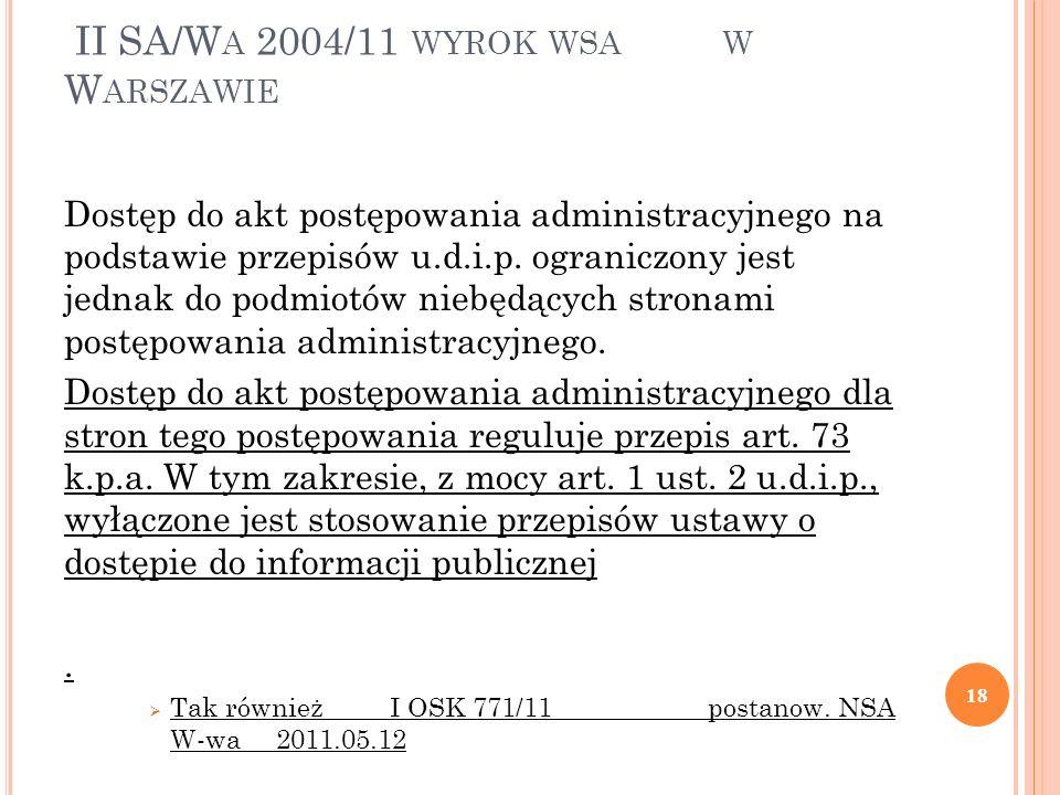 II SA/W A 2004/11 WYROK WSA W W ARSZAWIE Dostęp do akt postępowania administracyjnego na podstawie przepisów u.d.i.p. ograniczony jest jednak do podmi