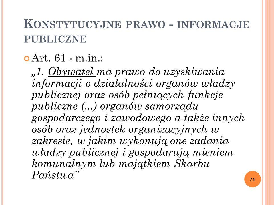 """K ONSTYTUCYJNE PRAWO - INFORMACJE PUBLICZNE Art. 61 - m.in.: """"1. Obywatel ma prawo do uzyskiwania informacji o działalności organów władzy publicznej"""