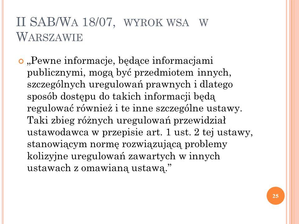 """II SAB/W A 18/07, WYROK WSA W W ARSZAWIE """"Pewne informacje, będące informacjami publicznymi, mogą być przedmiotem innych, szczególnych uregulowań praw"""