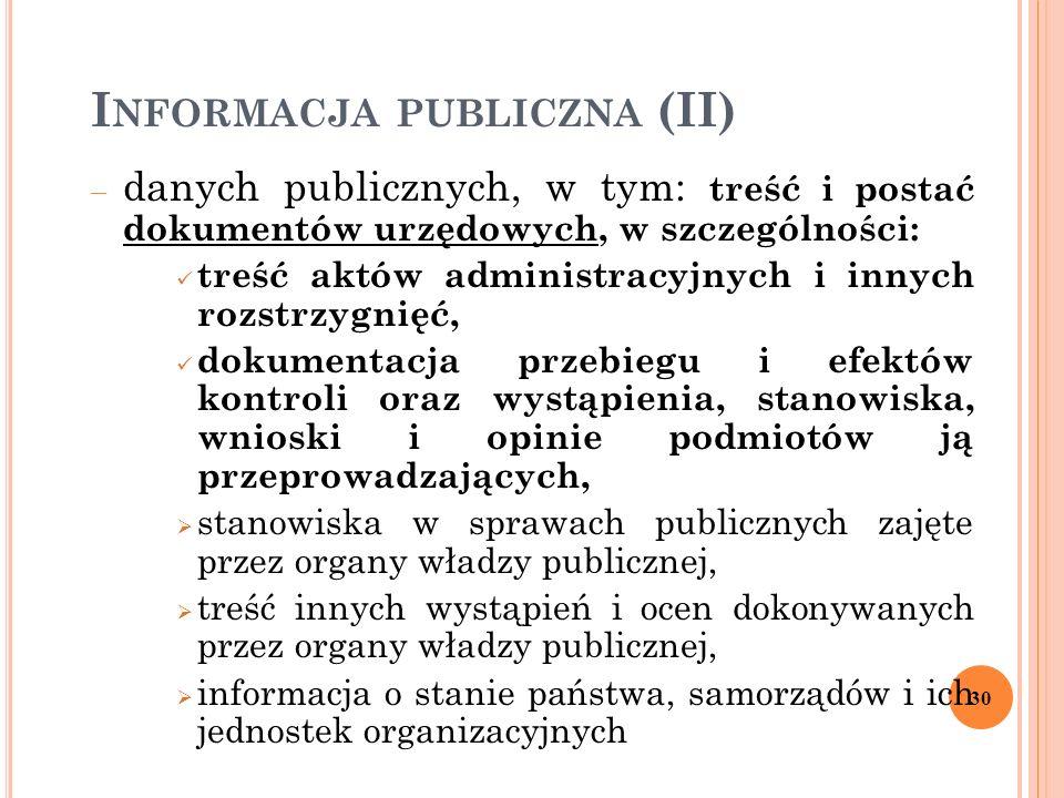 I NFORMACJA PUBLICZNA (II) – danych publicznych, w tym: treść i postać dokumentów urzędowych, w szczególności: treść aktów administracyjnych i innych