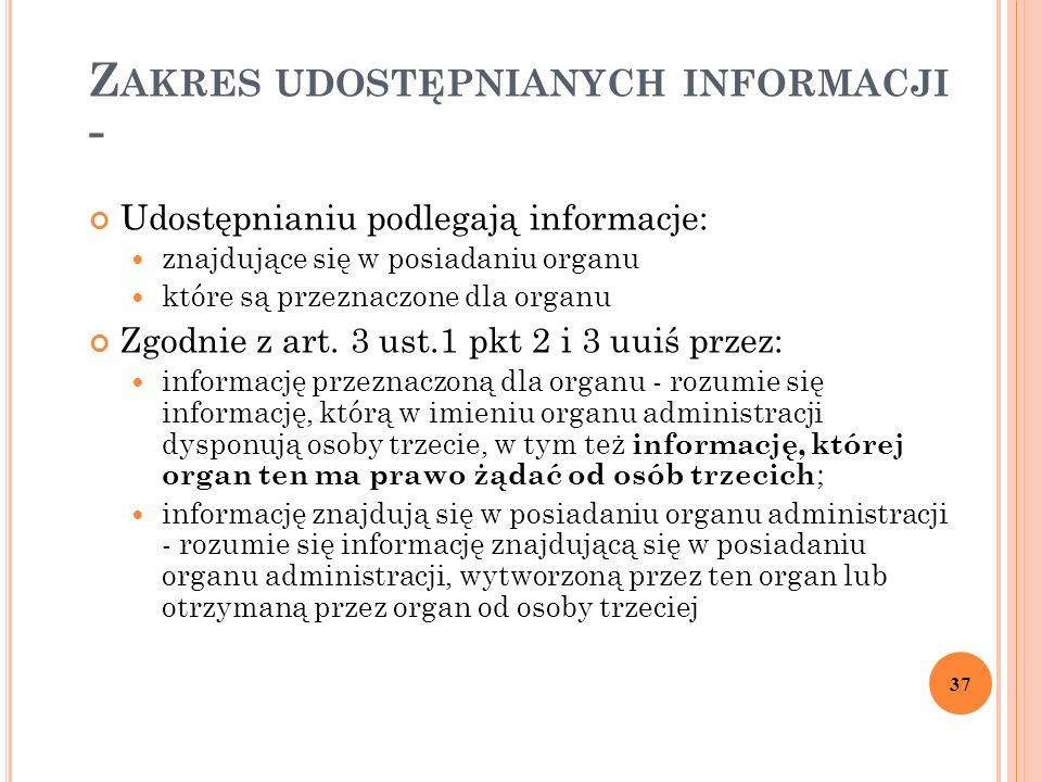 Z AKRES UDOSTĘPNIANYCH INFORMACJI - Udostępnianiu podlegają informacje: znajdujące się w posiadaniu organu które są przeznaczone dla organu Zgodnie z