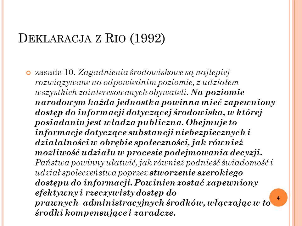 D EKLARACJA Z R IO (1992) zasada 10. Zagadnienia środowiskowe są najlepiej rozwiązywane na odpowiednim poziomie, z udziałem wszystkich zainteresowanyc