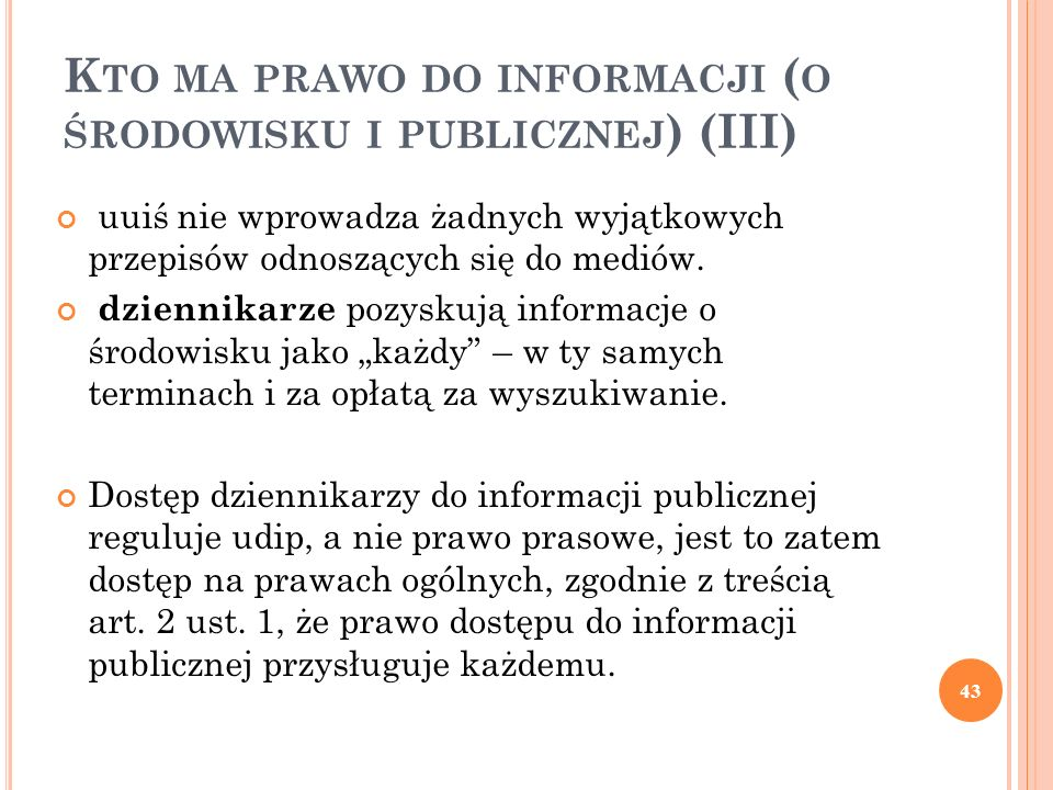 K TO MA PRAWO DO INFORMACJI ( O ŚRODOWISKU I PUBLICZNEJ ) (III) uuiś nie wprowadza żadnych wyjątkowych przepisów odnoszących się do mediów. dziennikar