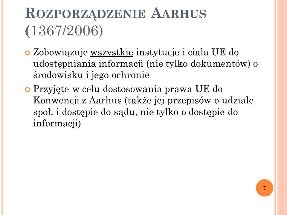 R OZPORZĄDZENIE A ARHUS ( 1367/2006) Zobowiązuje wszystkie instytucje i ciała UE do udostępniania informacji (nie tylko dokumentów) o środowisku i jeg