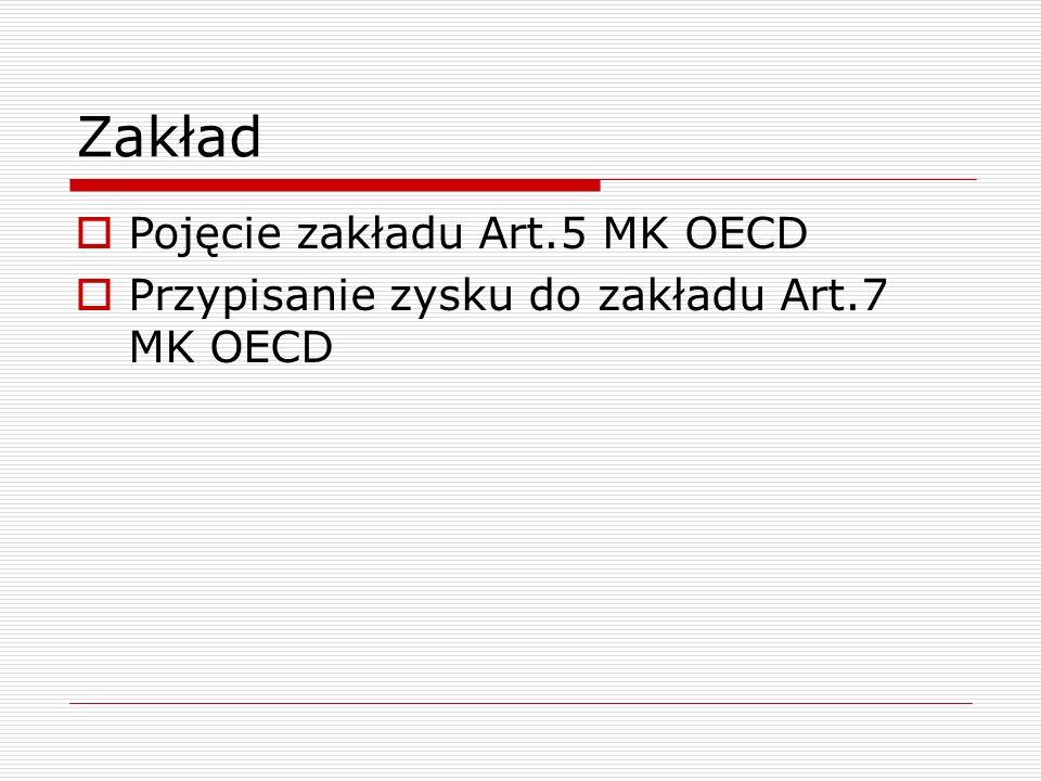 Zakład  Pojęcie zakładu Art.5 MK OECD  Przypisanie zysku do zakładu Art.7 MK OECD