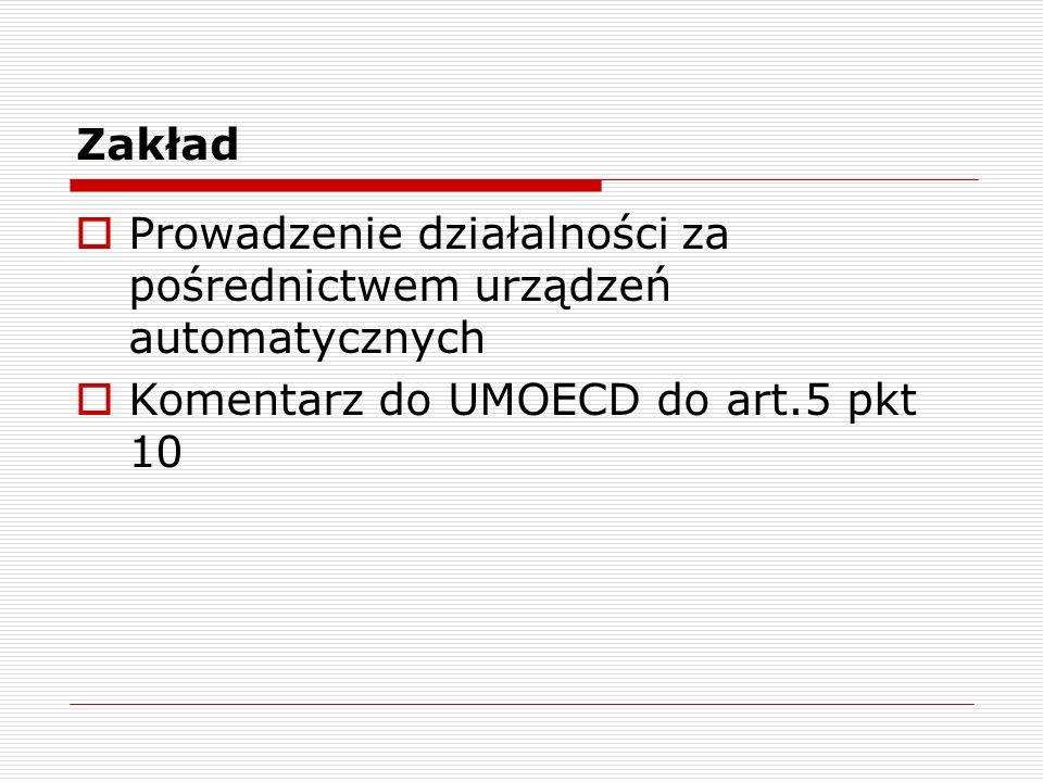 Zakład  Prowadzenie działalności za pośrednictwem urządzeń automatycznych  Komentarz do UMOECD do art.5 pkt 10