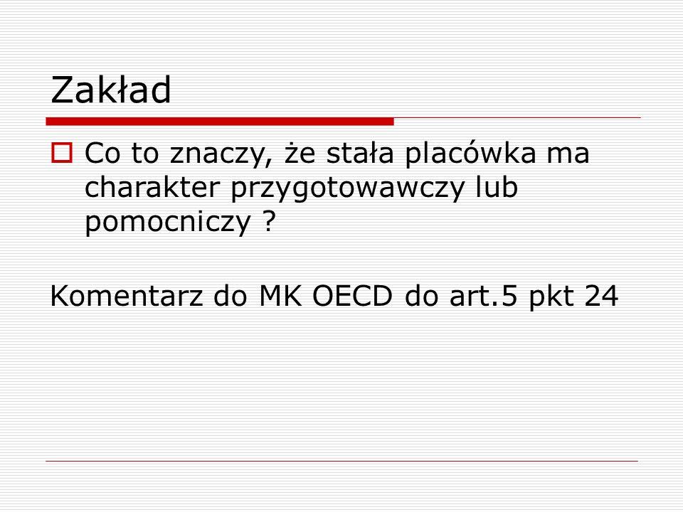 Zakład  Co to znaczy, że stała placówka ma charakter przygotowawczy lub pomocniczy ? Komentarz do MK OECD do art.5 pkt 24
