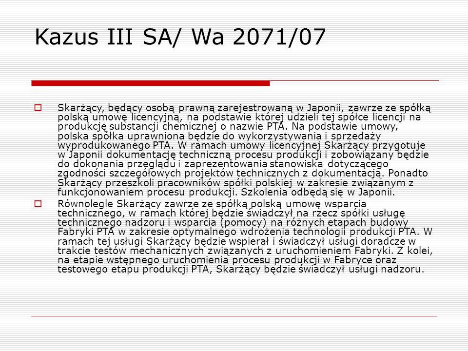 Kazus III SA/ Wa 2071/07  Skarżący, będący osobą prawną zarejestrowaną w Japonii, zawrze ze spółką polską umowę licencyjną, na podstawie której udzie