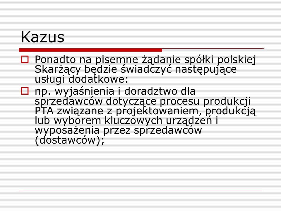 Kazus  Ponadto na pisemne żądanie spółki polskiej Skarżący będzie świadczyć następujące usługi dodatkowe:  np. wyjaśnienia i doradztwo dla sprzedawc