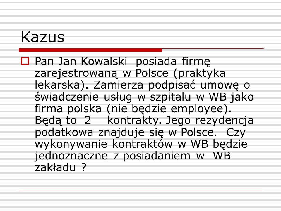 Kazus  Pan Jan Kowalski posiada firmę zarejestrowaną w Polsce (praktyka lekarska). Zamierza podpisać umowę o świadczenie usług w szpitalu w WB jako f