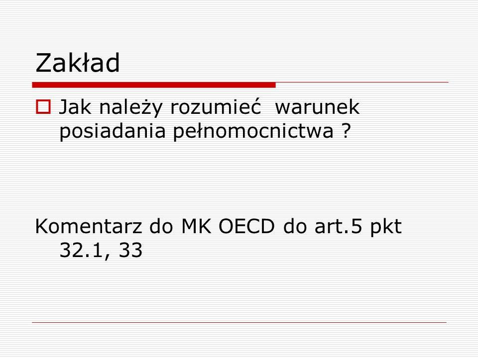 Zakład  Jak należy rozumieć warunek posiadania pełnomocnictwa ? Komentarz do MK OECD do art.5 pkt 32.1, 33