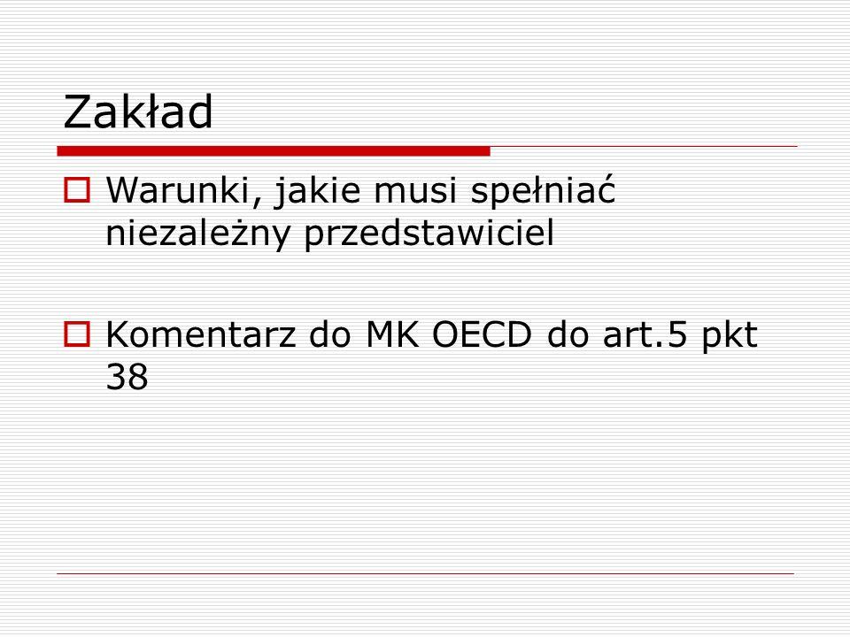 Zakład  Warunki, jakie musi spełniać niezależny przedstawiciel  Komentarz do MK OECD do art.5 pkt 38