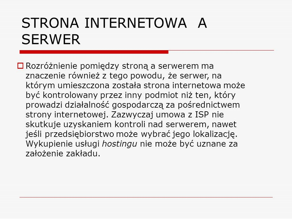 STRONA INTERNETOWA A SERWER  Rozróżnienie pomiędzy stroną a serwerem ma znaczenie również z tego powodu, że serwer, na którym umieszczona została str