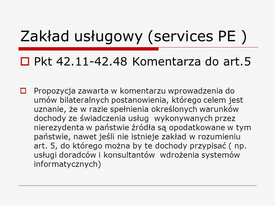 Zakład usługowy (services PE )  Pkt 42.11-42.48 Komentarza do art.5  Propozycja zawarta w komentarzu wprowadzenia do umów bilateralnych postanowieni