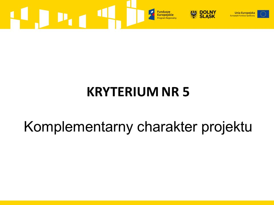 KRYTERIUM NR 5 Komplementarny charakter projektu
