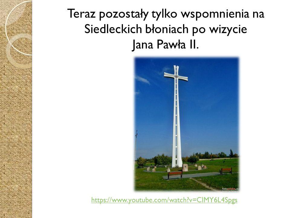 Teraz pozostały tylko wspomnienia na Siedleckich błoniach po wizycie Jana Pawła II.