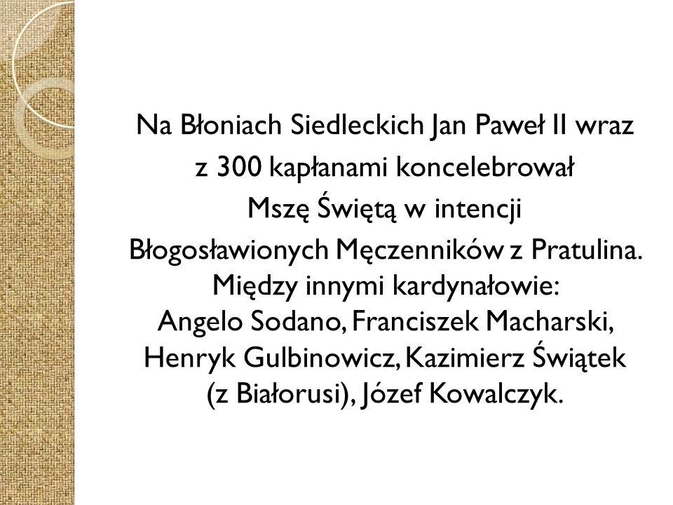 Na Błoniach Siedleckich Jan Paweł II wraz z 300 kapłanami koncelebrował Mszę Świętą w intencji Błogosławionych Męczenników z Pratulina.