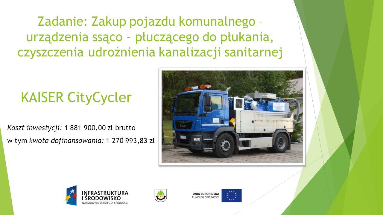 Zadanie: Zakup pojazdu komunalnego – urządzenia ssąco – płuczącego do płukania, czyszczenia udrożnienia kanalizacji sanitarnej Koszt inwestycji: 1 881 900,00 zł brutto w tym kwota dofinansowania: 1 270 993,83 zł KAISER CityCycler