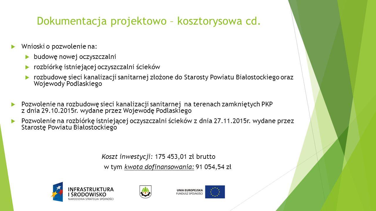 Dokumentacja projektowo – kosztorysowa cd.  Wnioski o pozwolenie na:  budowę nowej oczyszczalni  rozbiórkę istniejącej oczyszczalni ścieków  rozbu