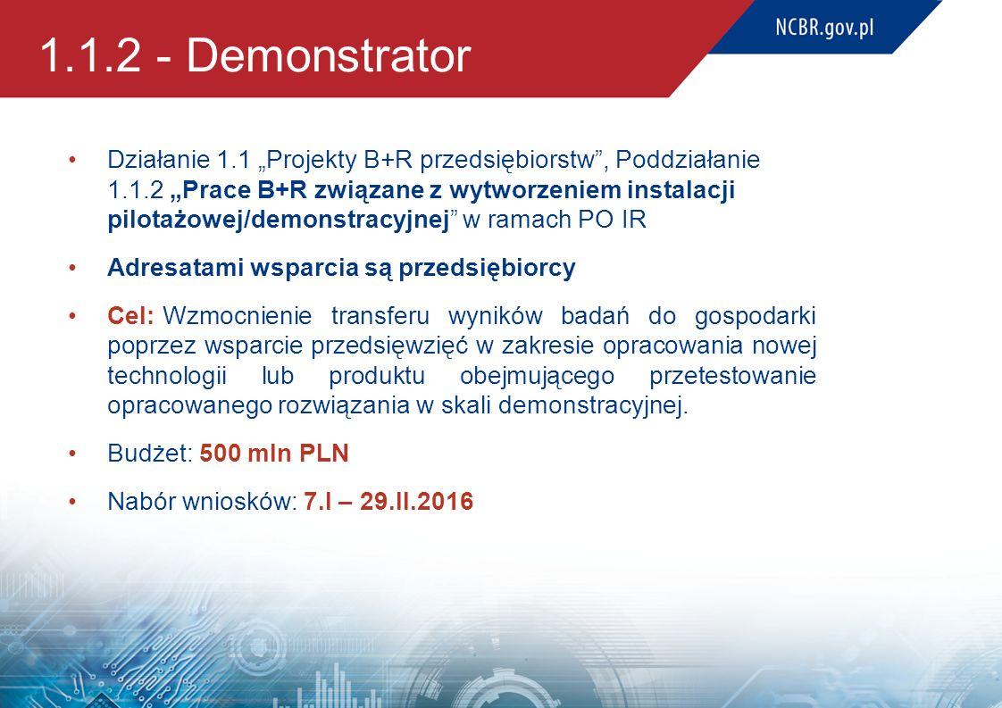 """1.1.2 - Demonstrator Działanie 1.1 """"Projekty B+R przedsiębiorstw"""", Poddziałanie 1.1.2 """"Prace B+R związane z wytworzeniem instalacji pilotażowej/demons"""