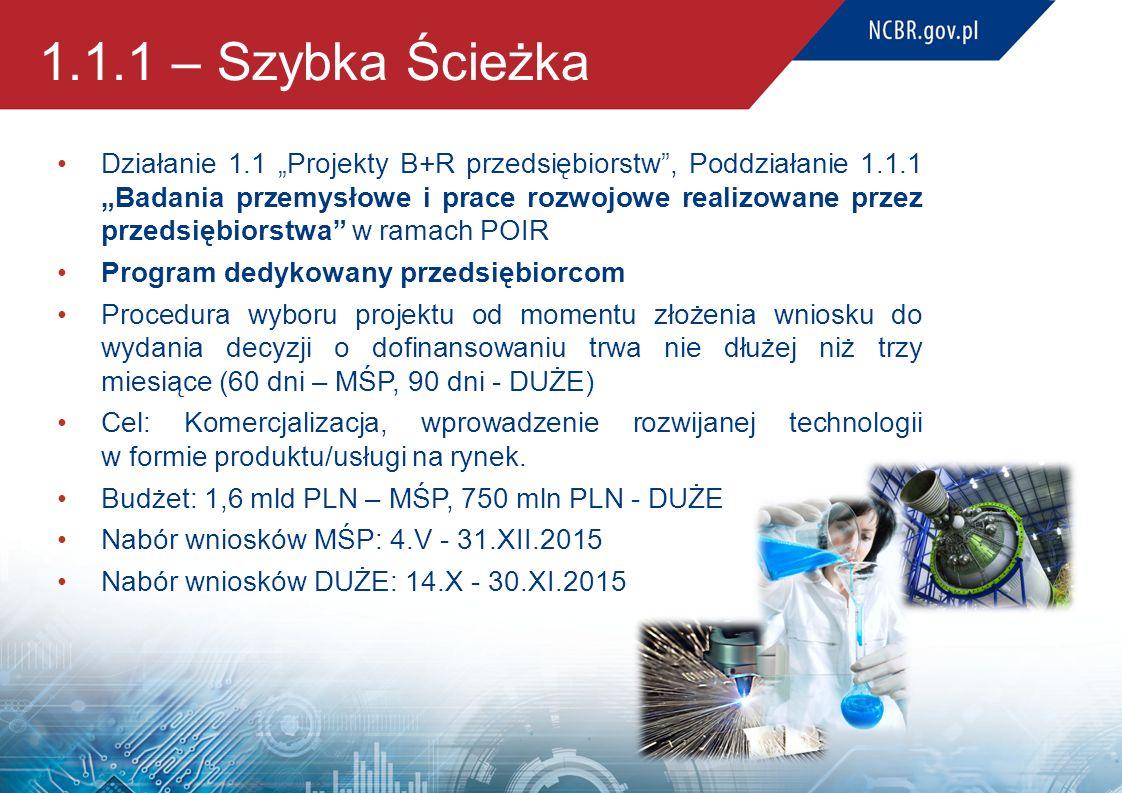 """1.1.1 – Szybka Ścieżka Działanie 1.1 """"Projekty B+R przedsiębiorstw"""", Poddziałanie 1.1.1 """"Badania przemysłowe i prace rozwojowe realizowane przez przed"""