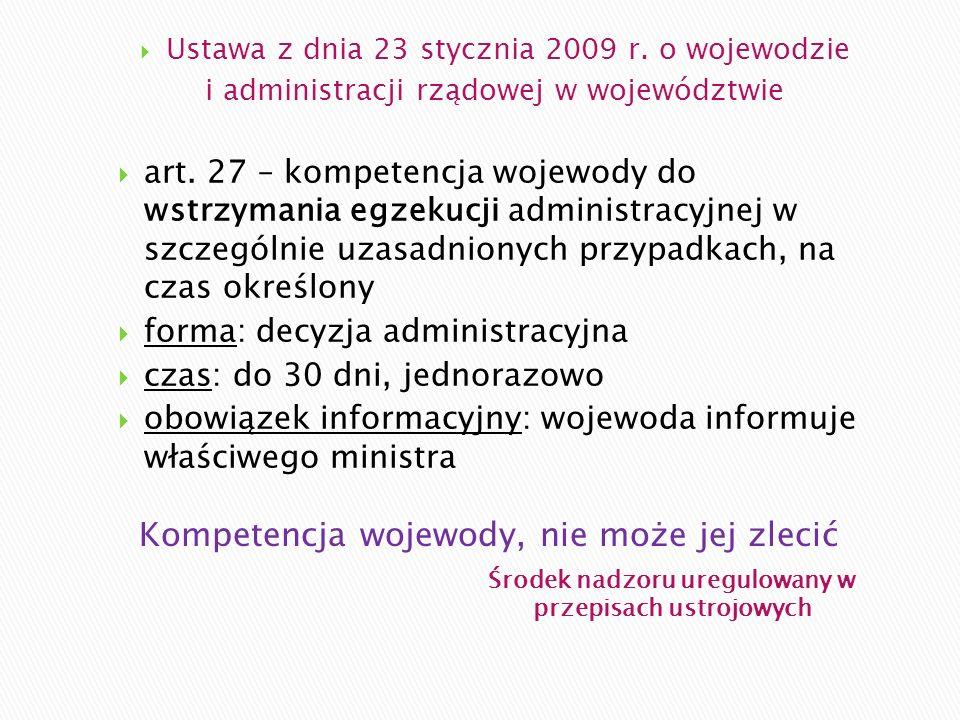 Środek nadzoru uregulowany w przepisach ustrojowych  Ustawa z dnia 23 stycznia 2009 r. o wojewodzie i administracji rządowej w województwie  art. 27
