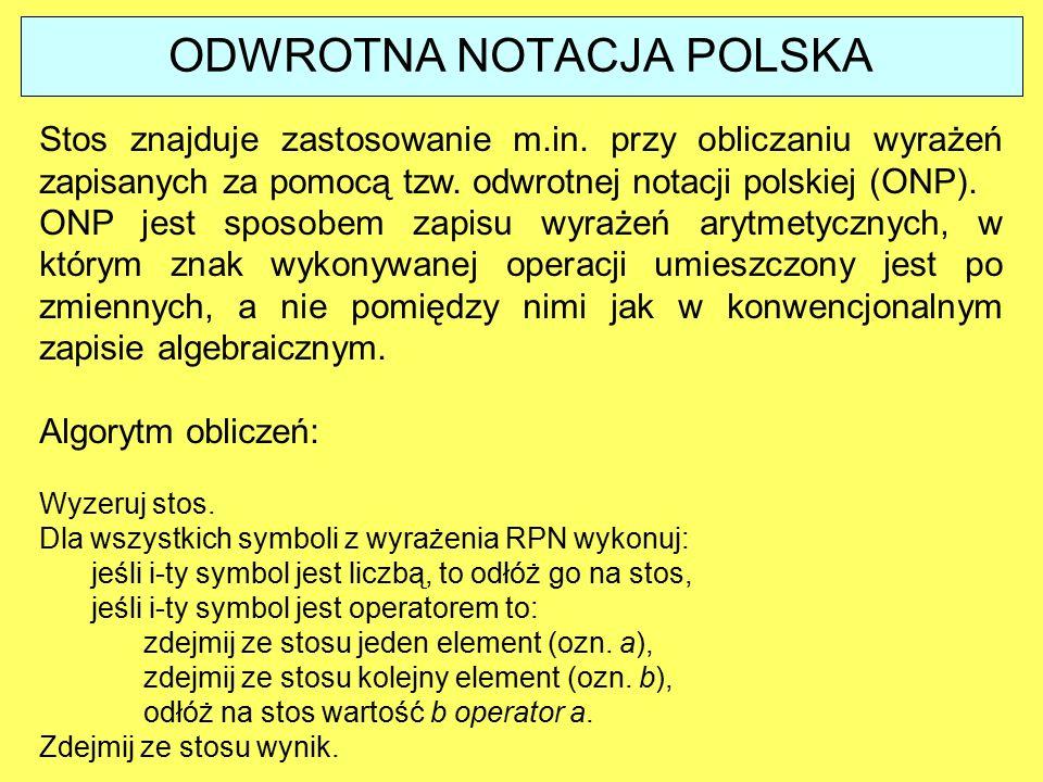 Stos znajduje zastosowanie m.in. przy obliczaniu wyrażeń zapisanych za pomocą tzw. odwrotnej notacji polskiej (ONP). ONP jest sposobem zapisu wyrażeń