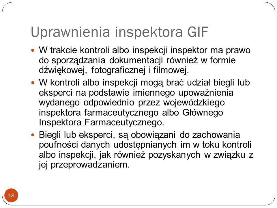 Uprawnienia inspektora GIF 18 W trakcie kontroli albo inspekcji inspektor ma prawo do sporządzania dokumentacji również w formie dźwiękowej, fotografi