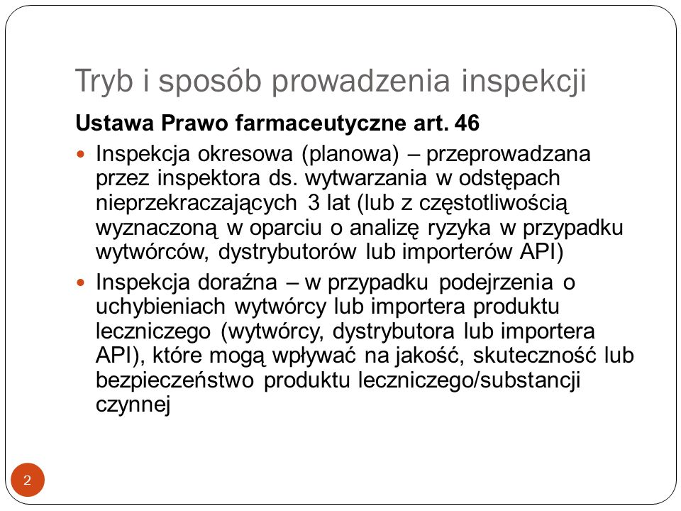 Tryb i sposób prowadzenia inspekcji 2 Ustawa Prawo farmaceutyczne art. 46 Inspekcja okresowa (planowa) – przeprowadzana przez inspektora ds. wytwarzan