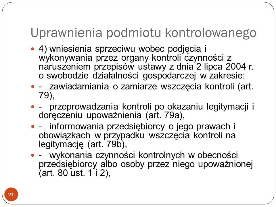 Uprawnienia podmiotu kontrolowanego 21 4) wniesienia sprzeciwu wobec podjęcia i wykonywania przez organy kontroli czynności z naruszeniem przepisów us