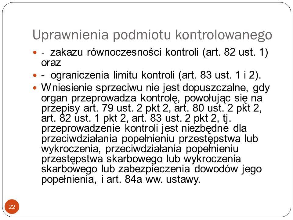 Uprawnienia podmiotu kontrolowanego 22 - zakazu równoczesności kontroli (art. 82 ust. 1) oraz - ograniczenia limitu kontroli (art. 83 ust. 1 i 2). Wni