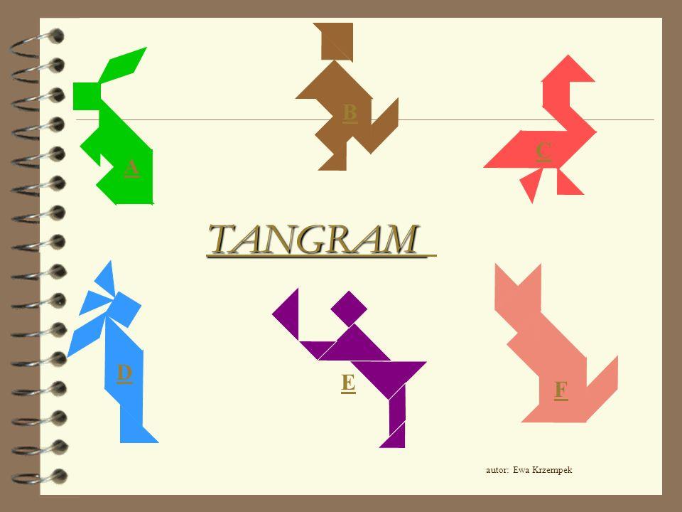TANGRAM B A C D E F autor: Ewa Krzempek