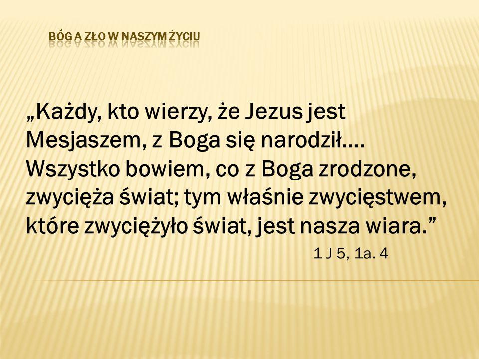 """""""Każdy, kto wierzy, że Jezus jest Mesjaszem, z Boga się narodził…. Wszystko bowiem, co z Boga zrodzone, zwycięża świat; tym właśnie zwycięstwem, które"""