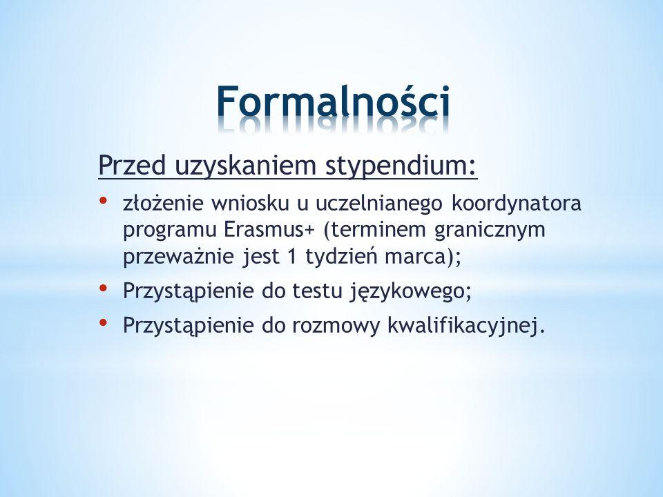 Przed uzyskaniem stypendium: złożenie wniosku u uczelnianego koordynatora programu Erasmus+ (terminem granicznym przeważnie jest 1 tydzień marca); Przystąpienie do testu językowego; Przystąpienie do rozmowy kwalifikacyjnej.