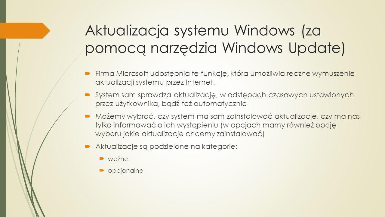 Aktualizacja systemu Windows (za pomocą narzędzia Windows Update)  Firma Microsoft udostępnia tę funkcję, która umożliwia ręczne wymuszenie aktualizacji systemu przez Internet.