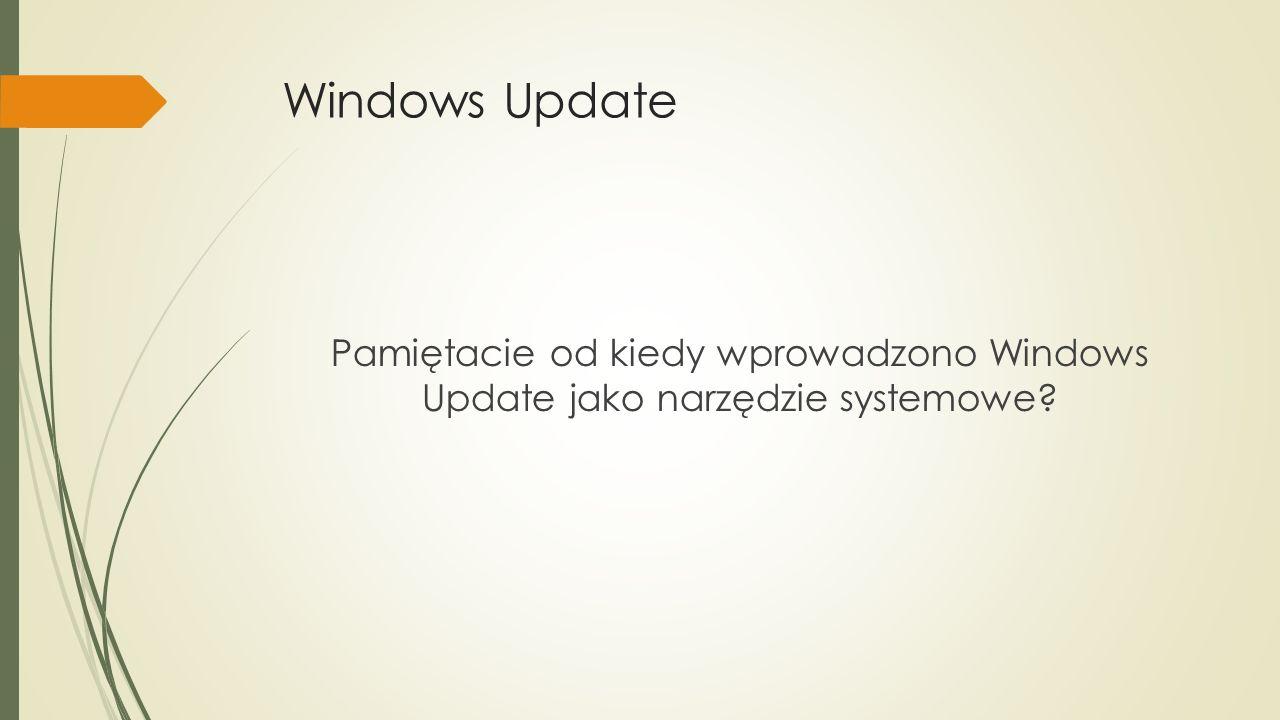 Windows Update Pamiętacie od kiedy wprowadzono Windows Update jako narzędzie systemowe?