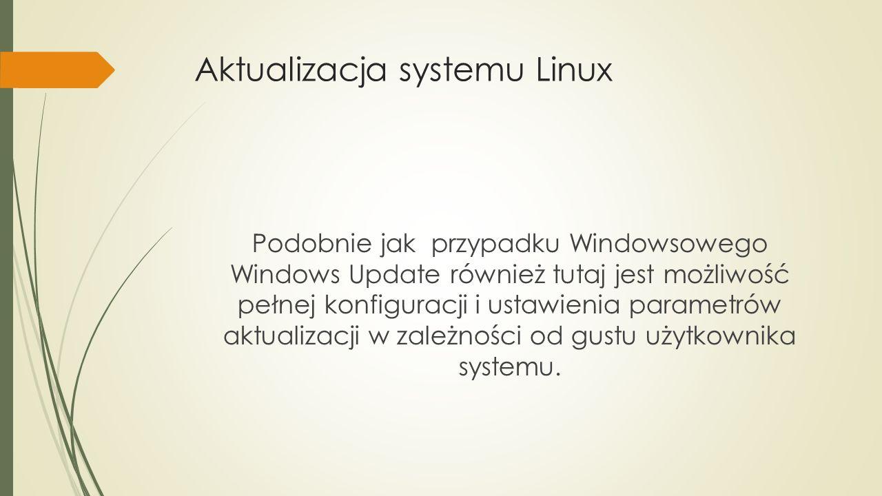 Aktualizacja systemu Linux Podobnie jak przypadku Windowsowego Windows Update również tutaj jest możliwość pełnej konfiguracji i ustawienia parametrów aktualizacji w zależności od gustu użytkownika systemu.