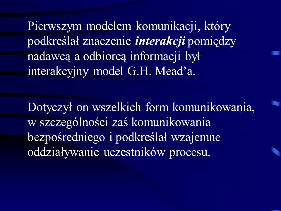 Pierwszym modelem komunikacji, który podkreślał znaczenie interakcji pomiędzy nadawcą a odbiorcą informacji był interakcyjny model G.H. Mead'a. Dotycz