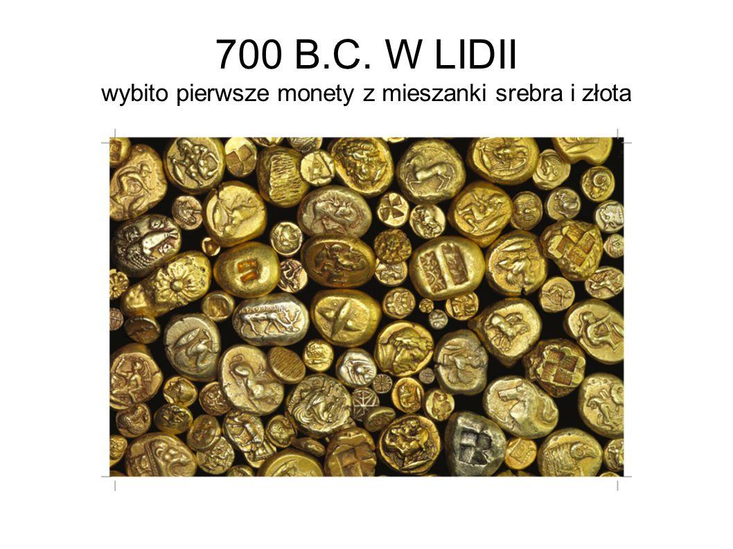 700 B.C. W LIDII wybito pierwsze monety z mieszanki srebra i złota
