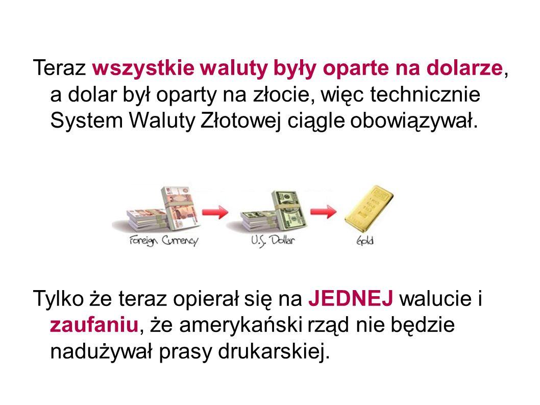Teraz wszystkie waluty były oparte na dolarze, a dolar był oparty na złocie, więc technicznie System Waluty Złotowej ciągle obowiązywał.
