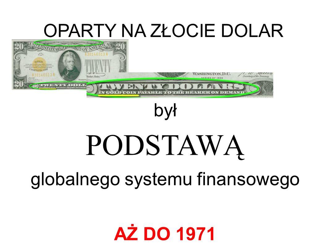 OPARTY NA ZŁOCIE DOLAR był PODSTAWĄ globalnego systemu finansowego AŻ DO 1971