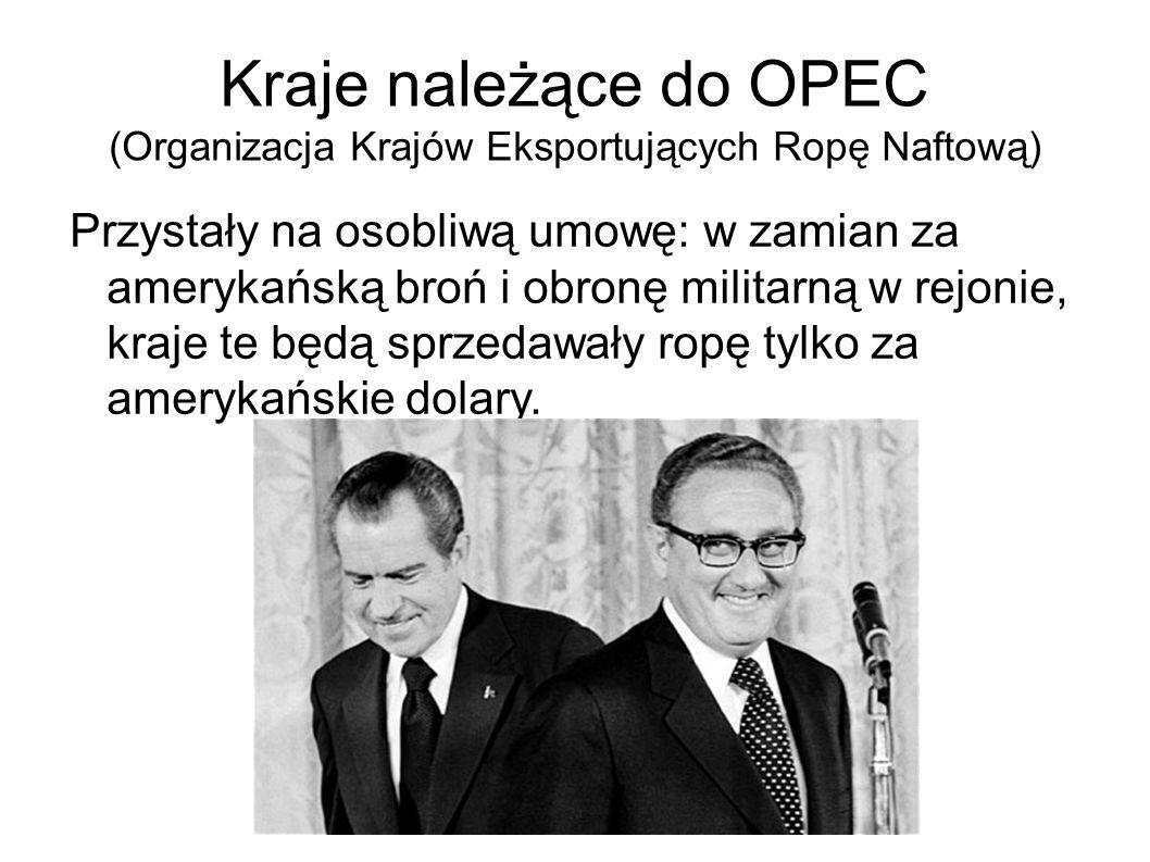 Kraje należące do OPEC (Organizacja Krajów Eksportujących Ropę Naftową) Przystały na osobliwą umowę: w zamian za amerykańską broń i obronę militarną w rejonie, kraje te będą sprzedawały ropę tylko za amerykańskie dolary.